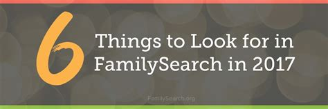 6 Things to Look for in FamilySearch in 2017